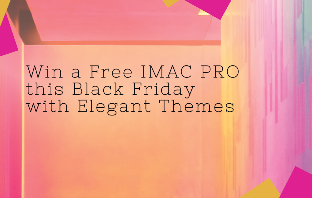 Win a Free IMAC PRO this Black Friday with Elegant Themes | Mathilde Gauvain Consulting Services