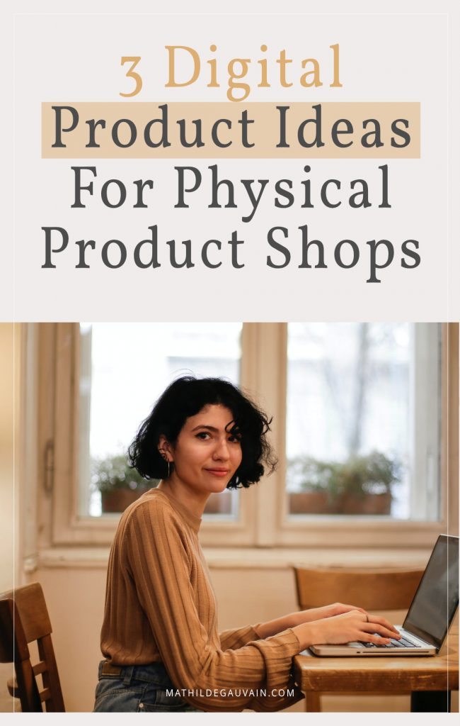 3 Digital Product Ideas For Physical Product Shops - Mathilde Gauvain
